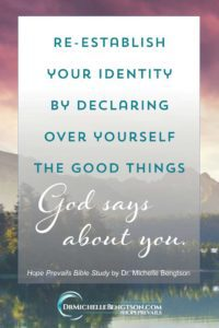 Re-establish your identity by declaring over yourself the good things God says about you. #HopePrevails #BibleStudy