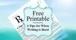 Free download printable - 6 tips for when writing is hard