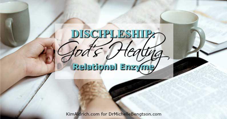 Discipleship: God's Healing Relational Enzyme