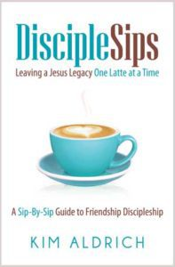 Disciplesips: Leaving a legacy one latte at a time. A sip-by-sip guide to friendship discipleship by Kim Aldrich.