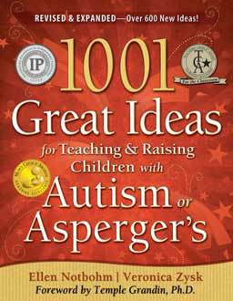 1001 Great Ideas for Teaching and Raising Children with Autism or Asperger's, tips, advice and strategies to help your child or student experiencing Asperger's Syndrome achieve success.