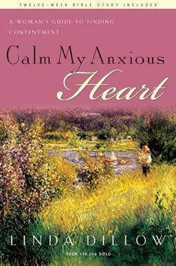 Calm My Anxious Heart: A Woman's Guide to Finding Contentment by Linda Dillow, practical help for overcoming anxiety. Bible study included.