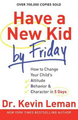 Have a New Kid by Friday Shows parents how to reverse negative behavior in children - fast.