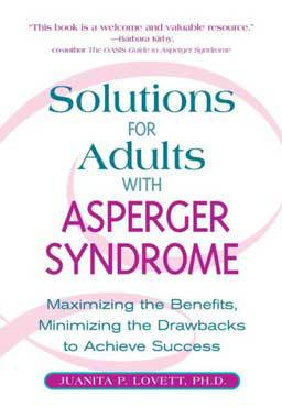Solutions for Adults with Asperger's Syndrome: Maximizing the Benefits, Minimizing the Drawbacks to Achieve Success, the author specializes in training adults with AS and working with their families.