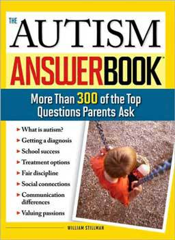 The Autism Answer Book: More Than 300 of the Top Questions Parents Ask by William Stillman 300 of the top questions parents ask about Autism.