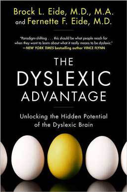 The Dyslexic Advantage: Unlocking the Hidden Potential of the Dyslexic Brain by Brock Eide provides the first complete portrait of dyslexia.
