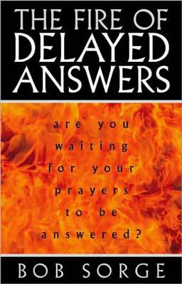 The Fire of Delayed Answers: Are You Waiting For Your Prayers to Be Answered? by Bob Sorge will rekindle hope and feed faith by giving insight into God's purposes for using seasons of delay for growth.