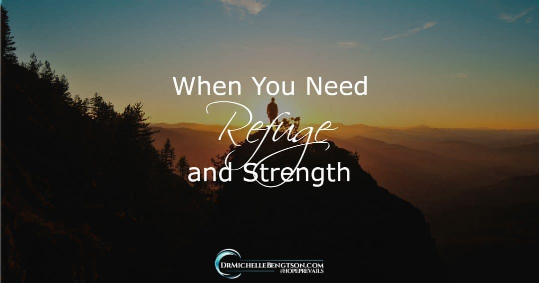 When You Need Refuge and Strength