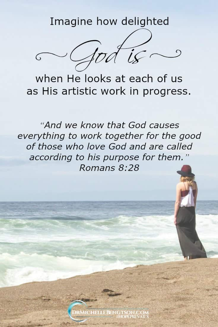 Imagine how delighted God is when He looks at each of us as His artistic work in progress.