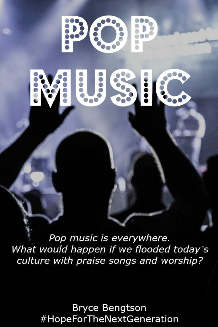 Pop music is everywhere; that's what makes it pop. What would happen if we flooded today's culture with praise songs and worship, the songs that honor God and offer hope? #Hope #HopeForTheNextGeneration