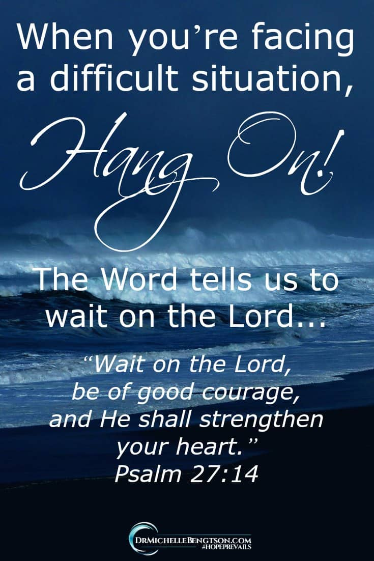 When you're facing a difficult situation, hang on! The Word tells us to wait on the Lord. He will give you strength. #hope #encouragement #faith