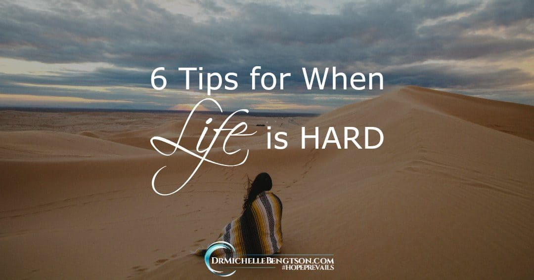 6 Tips For When Life is Hard