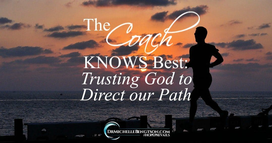 The Coach Knows Best: Trusting God to Direct our Path