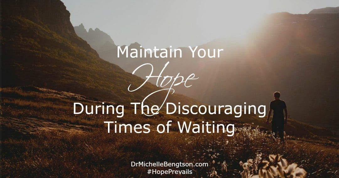 Maintain Your Hope During The Discouraging Times of Waiting