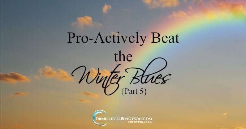 Pro-Actively Beat the Winter Blues – Part 5