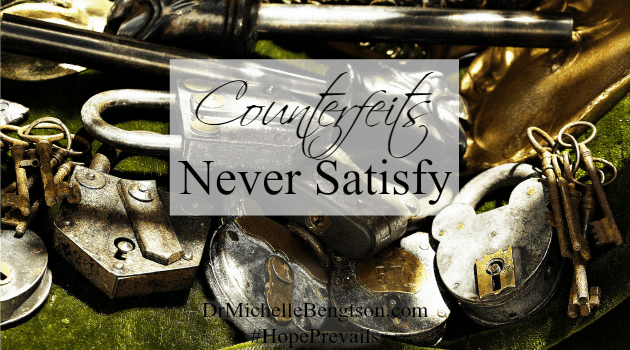 Counterfeits Never Satisfy by Dr. Michelle Bengtson