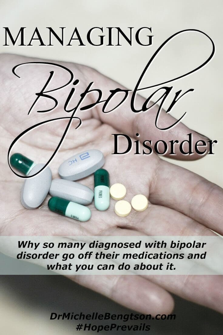 Why so many diagnosed with bipolar disorder go off their medications and what you can do about it. Dr. Bengtson shares strategies you can use to help your loved ones.
