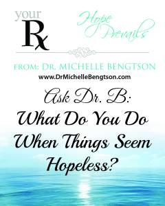 What Do You Do When Things Seem Hopeless? By Dr. Michelle Bengtson