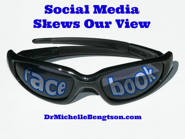How Social Media Skews Our View by Dr. Michelle Bengtson