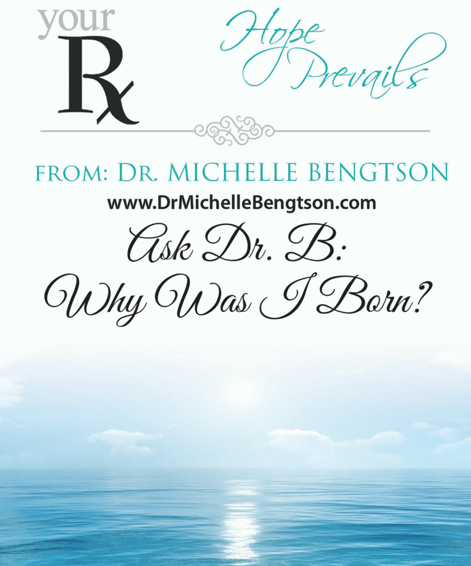Ask Dr. B: Why Was I Born by Dr. Michelle Bengtson