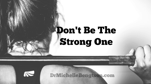 Don't Be the Strong One by Dr. Michelle Bengtson