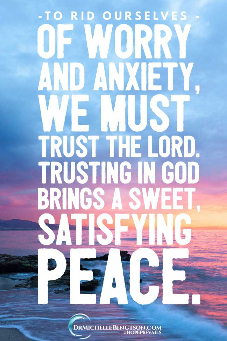 To rid ourselves of worry and anxiety, we must trust the Lord. Trusting in God brings a sweet, satisfying peace. Read more here for the 4 step process to beat anxiety and regain peace of mind. #Christianmemes #HopePrevails