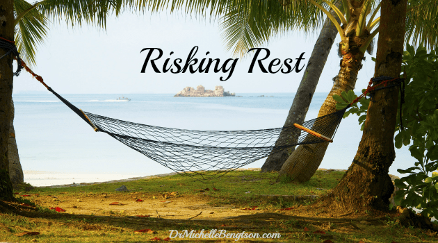 Risking Rest by Dr. Michelle Bengtson