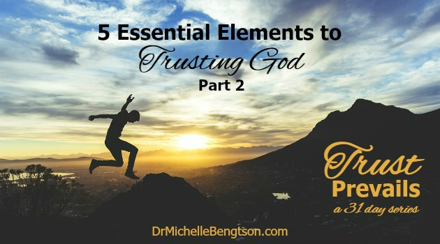 5 Essential Elements to Trusting God Part 2 by Dr. Michelle Bengtson