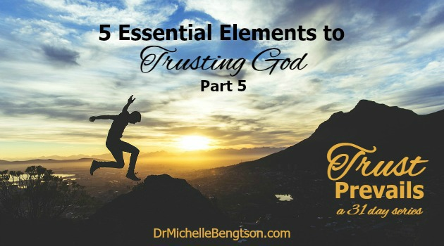 5 Essential Elements to Trusting God – Part 5