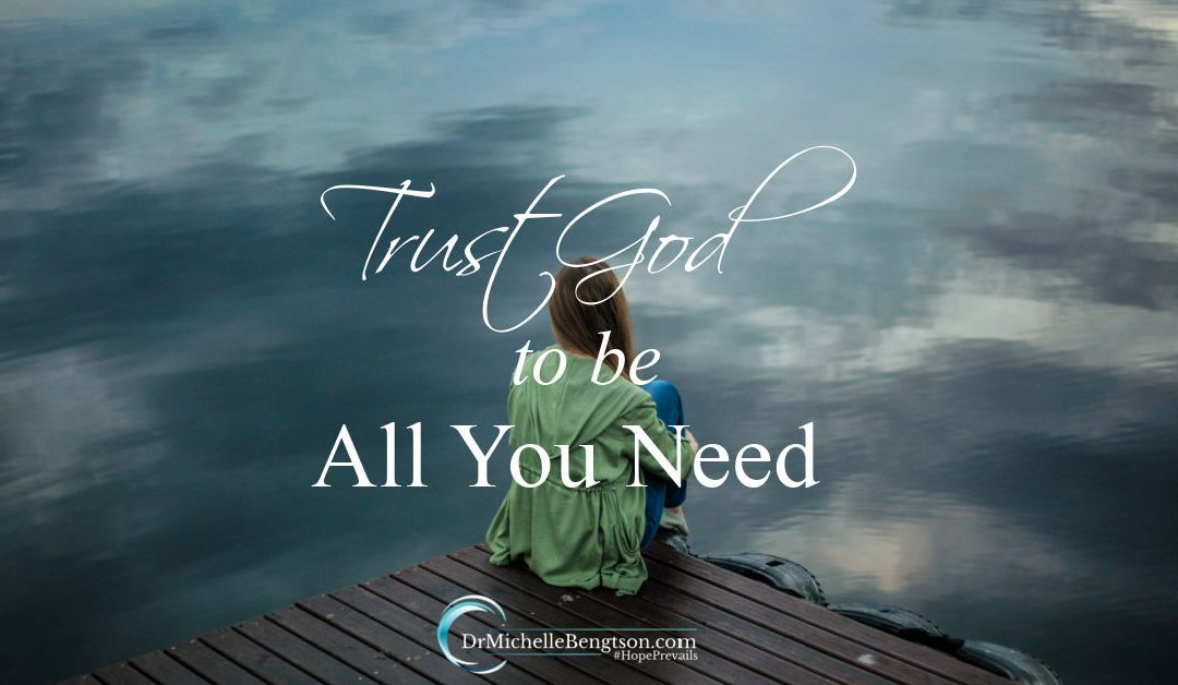 Trust God To Be All You Need