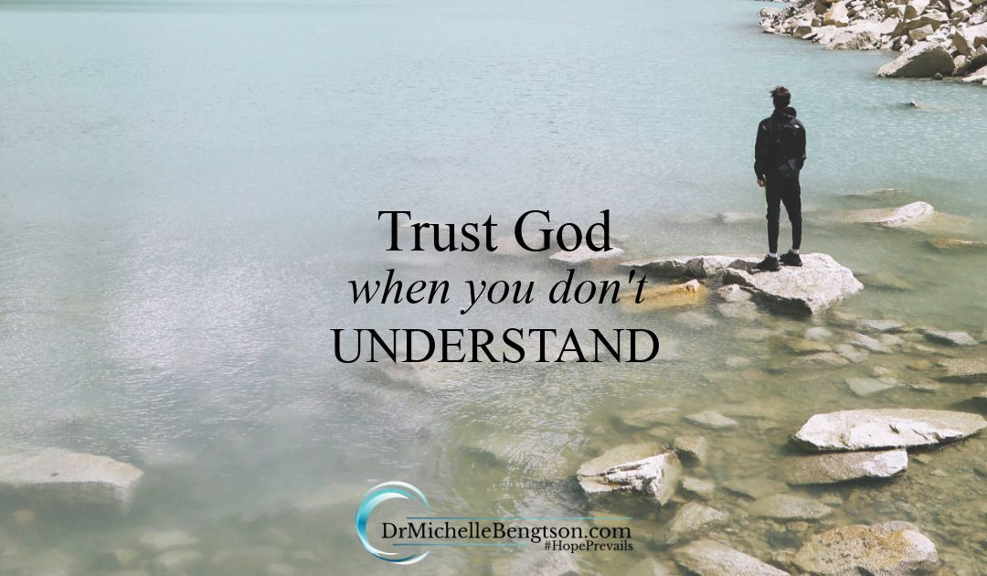 Trust God when you don't understand while facing the most difficult circumstances.