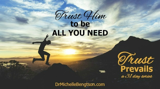 Trust Him to be All You Need by Dr. Michelle Bengtson