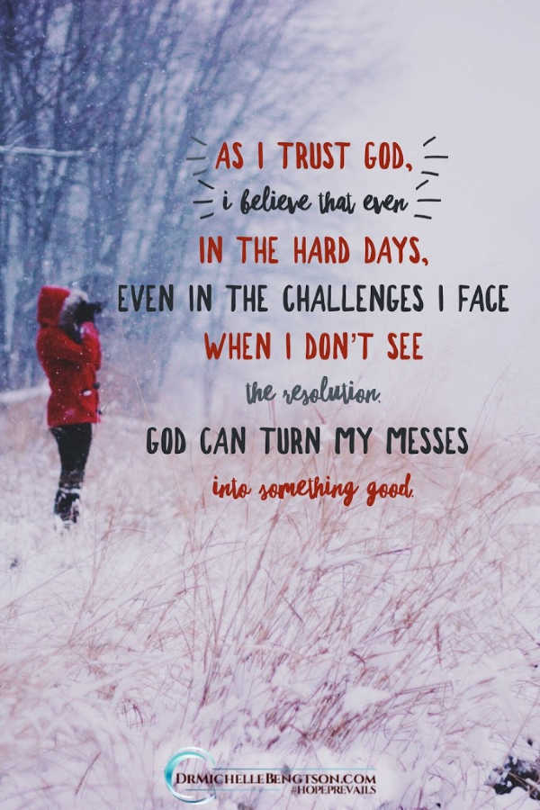 As I trust God, I believe that even in the hard days, even in the challenges I face when I do not see the resolution, God can turn my messes into something good. Romans 8:28. Click through for more on how to trust God in hard times. #trustGod #God #faith