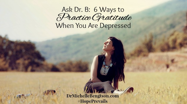 Ask Dr. B: 6 Ways To Practice Gratitude When You Are Depressed