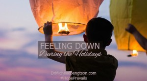 Feeling Down During the Holidays by Dr. Michelle Bengtson