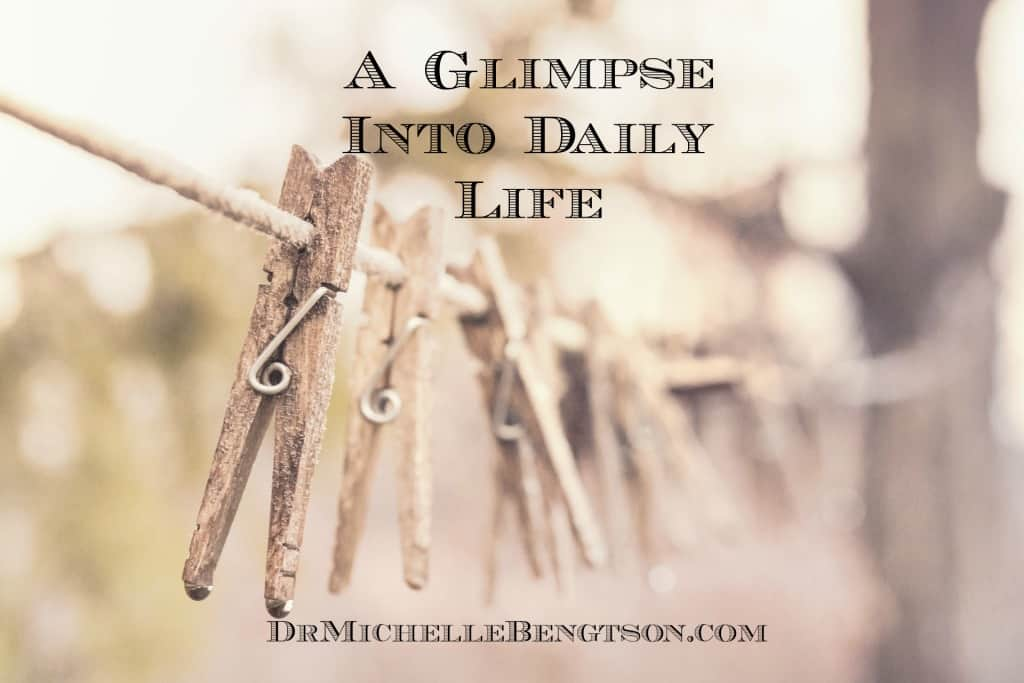 A Glimpse into Daily Life by Dr. Michelle Bengtson