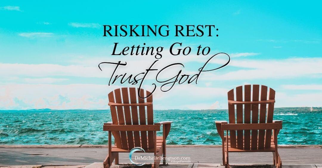 Risking Rest: Letting Go to Trust God