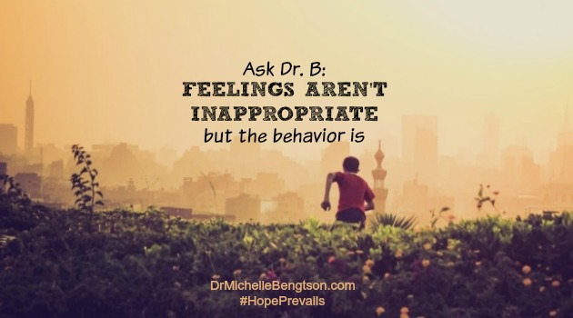 Ask Dr B: Feelings Aren't Inappropriate But The Behavior Is