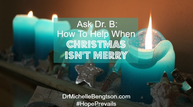 Ask Dr B How To Help When Christmas Isnt Merry by Dr. Michelle Bengtson