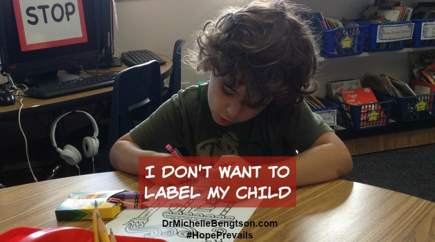 I don't want to label my child by Dr. Michelle Bengtson