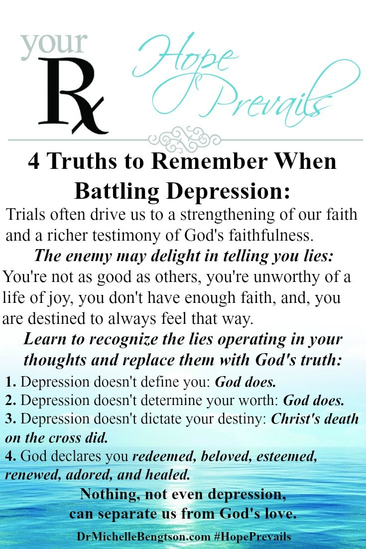 4 Truths to Remember when Battling Depression - When battling depression, learn to recognize the lies operating in your thoughts and replace them with God's truth: Depression doesn't define you: God does. Depression doesn't determine your worth: God does. Depression doesn't dictate your destiny: Christ's death on the cross did. God declares you redeemed, beloved, esteemed, renewed, adored, and healed. Nothing, not even depression, can separate us from God's love.