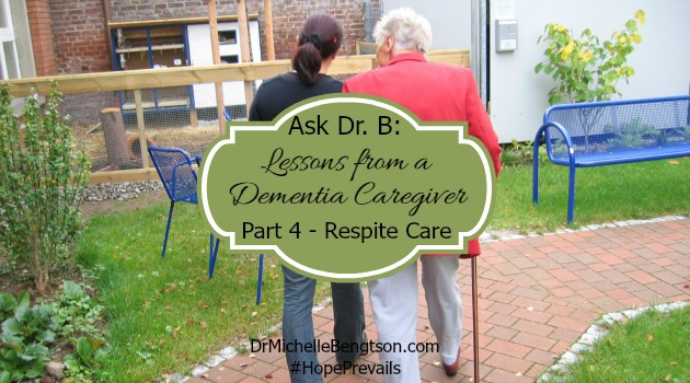 Ask DrB: Lessons From a Dementia Caregiver-Part 4 Respite Care