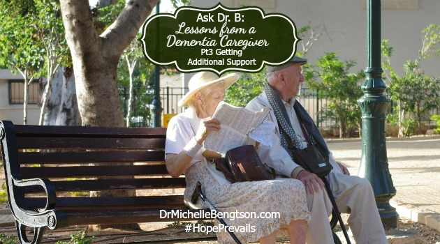 Ask DrB: Lessons From a Dementia Caregiver-Part 3 Getting Additional Support
