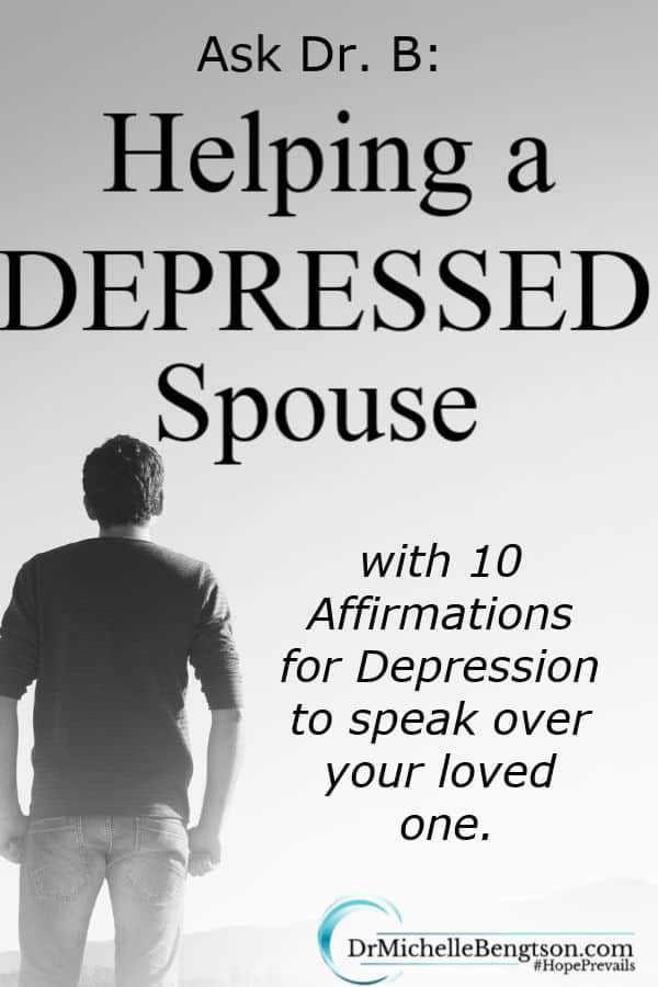 In this Ask Dr. B, a reader is trying to understand a spouse's depression. His behavior is hurtful. He's angry. Is that normal? Read more for Dr. B's suggestions for helping a depressed spouse. #depression #mentalhealth