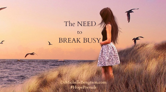 The Need to Break Busy by Dr. Michelle Bengtson