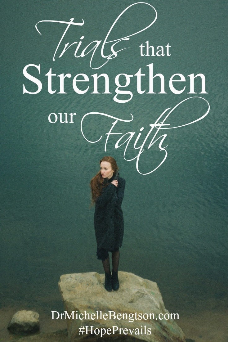 Trials that Strengthen our Faith. Have you ever gone through trials that made you desperate? In my darkest times, desperation drew me closest to God. Desperation made me willing. Trials often drive us to a strengthening of our faith and a richer testimony of His faithfulness.