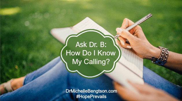 Ask Dr B How Do I Know My Calling by Dr. Michelle Bengtson