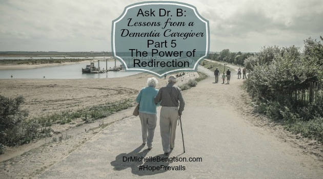Ask DrB: Lessons From a Dementia Caregiver-Part 5 The Power of Redirection
