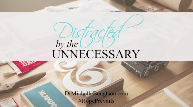 Distracted by the Unnecessary by Dr. Michelle Bengtson