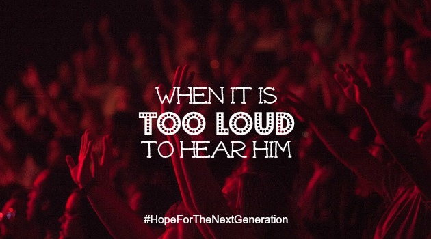 When It Is Too Loud To Hear Him
